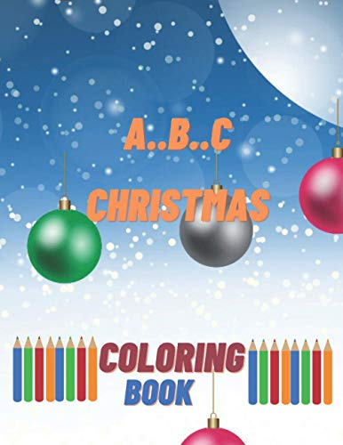 A..B..C Christmas Coloring Book: First Activity For Kids Beautifull Design And Shapes...