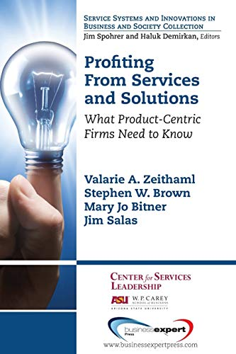 Profiting From Services and Solutions: What Product-Centric Firms Need to Know (Service Systems and Innovations in Business and Society)