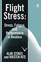 Flight Stress: Stress, Fatigue and Performance in Aviation