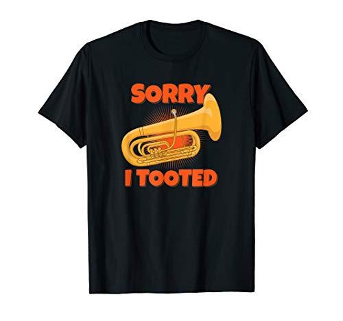 Tuba Sorry I Tooted Tuba Player Tubist Marching Band Gift T-Shirt