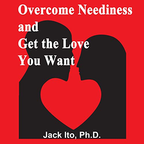 Overcome Neediness and Get the Love You Want audiobook cover art