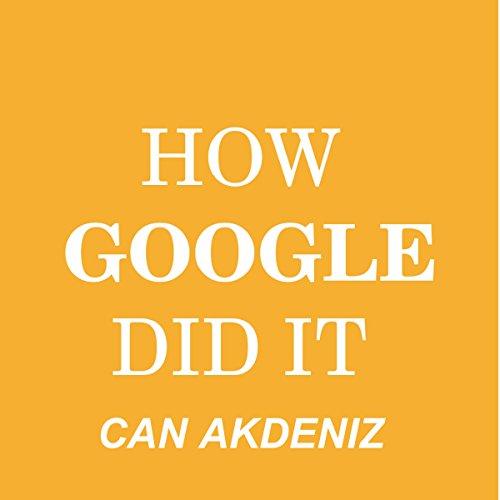 How Google Did It: The Secrets of Google's Massive Success cover art