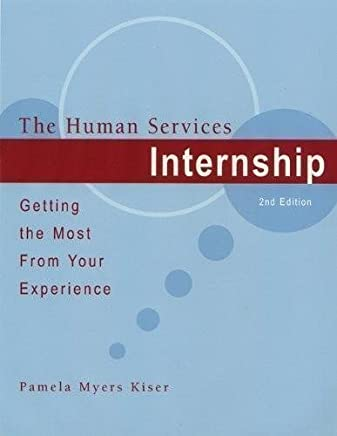 Author: Pamela Myers Kiser, Book Title: The Human Services Internship - Getting the Most From Your Experience, 2nd Second Edition (2E), Published in 2007