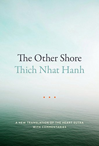 Compare Textbook Prices for The Other Shore: A New Translation of the Heart Sutra with Commentaries Revised ed. Edition ISBN 9781941529140 by Nhat Hanh, Thich