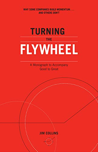 Turning the Flywheel: A Monograph to Accompany Good to Great: 6