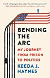 Bending the Arc: My Journey from Prison to Politics