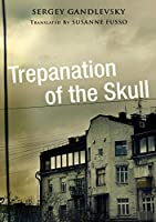 Trepanation of the Skull (Niu Slavic, East European, and Eurasian Studies)