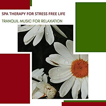 Spa Therapy For Stress Free Life - Tranquil Music For Relaxation