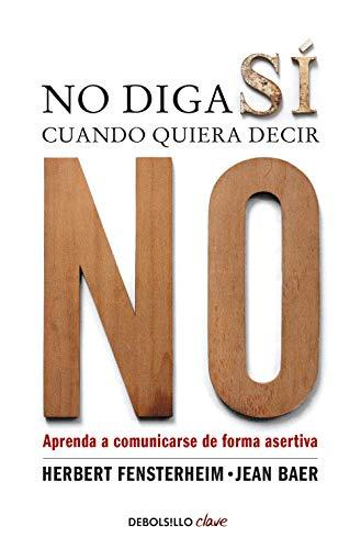 No diga sí cuando quiera decir no: Aprenda a comunicarse de forma asertiva (Clave)
