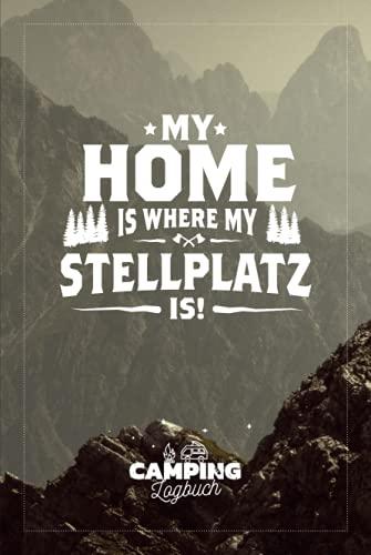 My Home is where my Stellplatz is! I Camping Logbuch: Reisemobil Tagebuch für Camper mit Wohnmobil, RV & Caravan inkl. Reisecheckliste, Stellplatz Infos zum ausfüllen & selbst gestalten, ca. DIN A5