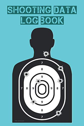 Shooting Data Log Book: For Target Shooting, Handloading, Range Shooting, Sport Shooting. With target Diagrams. (6' x 9' 120 pages, a shooting man silhouette with bullet holes cover.)