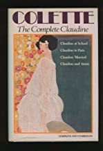 Complete Claudine; Claudine at School, Claudine in Paris, Claudine Married, Claudine and Annie