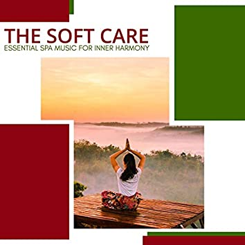 The Soft Care- Essential Spa Music For Inner Harmony