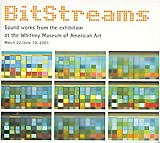 Bitstreams : Sound Works From the Exhibition At the Whitney Museum of American Art
