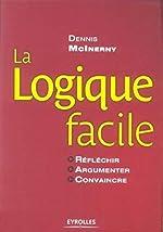 La logique facile - Réfléchir - Argumenter - Convaincre de Dennis McInerny