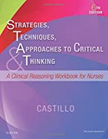 Strategies, Techniques, & Approaches to Critical Thinking: A Clinical Reasoning Workbook for Nurses