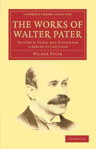 The Works of Walter Pater: Volume 6: Plato and Platonism A Series of Lectures PDF Books