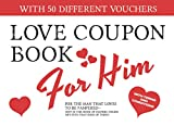 Love Coupon Book For Him: With 50 Different Vouchers For Boyfriend or...