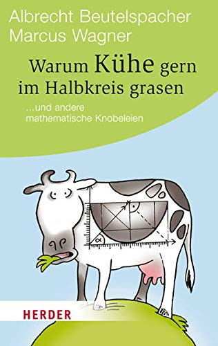 Warum Kühe gern im Halbkreis grasen: ... und andere mathematische Knobeleien (HERDER spektrum)
