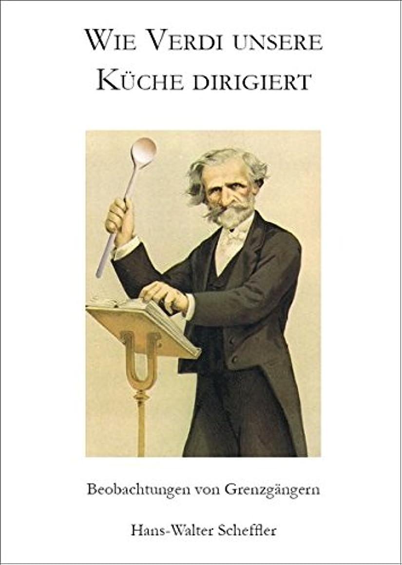 Wie Verdi unsere Küche dirigiert: Beobachtungen von Grenzg?ngern