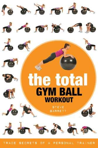 The Total Gym Ball Workout: Trade Secrets of a Personal