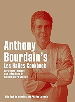 Anthony Bourdain's Les Halles Cookbook: Strategies, Recipes, and Techniques of Classic Bistro Cooking by [Anthony Bourdain]