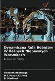 Dynamiczna Rola Robotów W Różnych Niepewnych Warunkach: Zastosowanie robotów