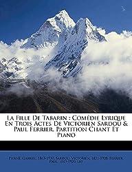 La Fille De Tabarin: Comédie Lyrique En Trois Actes De Victorien Sardou & Paul Ferrier. Partition Chant Et Piano (French Edition)