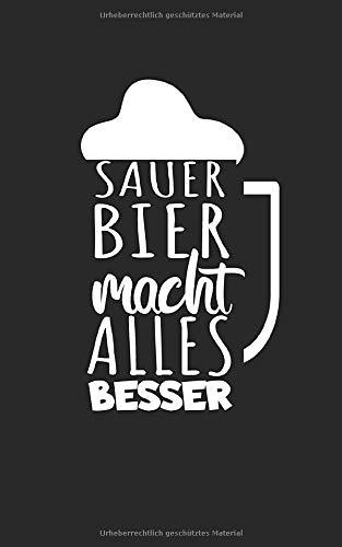 Sauerbier macht alles besser: Notizbuch für Bier Liebhaber mit Zeilen. Für Notizen, Zeichnungen oder Geschenk zum Geburtstag. Geeignet für Biertrinker und Bierliebhaber.
