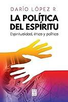 La Política del Espíritu: Espiritualidad, ética y política