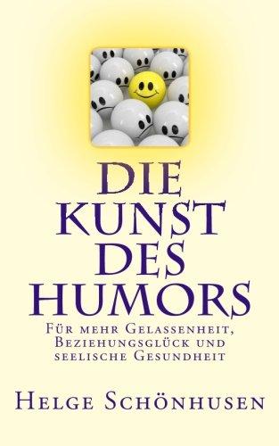 Die Kunst des Humors: Für mehr Gelassenheit, Beziehungsglück und seelische Gesundheit (Eine Formel fürs Leben, Band 1)