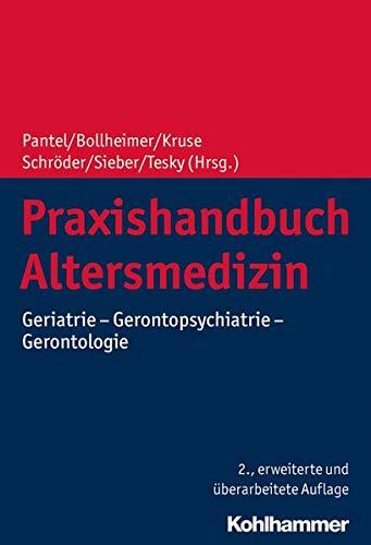Praxishandbuch Altersmedizin: Geriatrie - Gerontopsychiatrie - Gerontologie (Altersmedizin in Der Praxis)