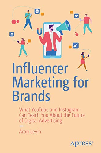 Influencer Marketing for Brands: What YouTube and Instagram Can Teach You About the Future of Digital Advertising