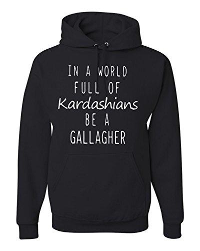 in a World Full of Kardashians Be a Gallagher Unisex Hoodie Sweatshirt (2XL) Black