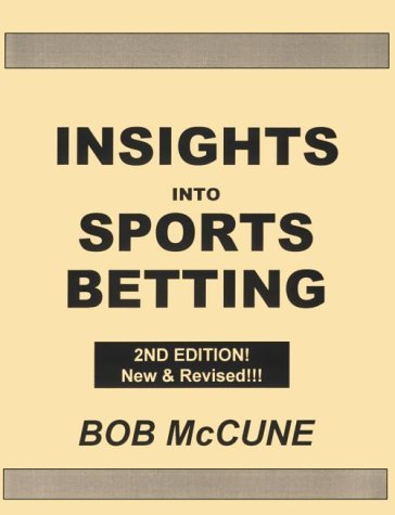 Insights into Sports Betting (2nd Edition, New & Revised) by Bob McCune (1999-09-01)