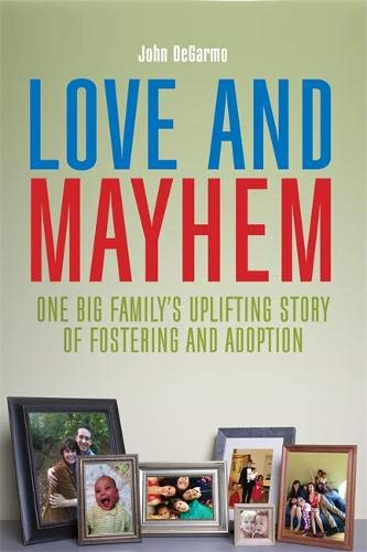 Compare Textbook Prices for Love and Mayhem: One Big Family's Uplifting Story of Fostering and Adoption 1 Edition ISBN 9781849057752 by DeGarmo, John