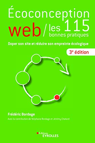 Ecoconception web : les 115 bonnes pratiques: Doper son site et réduire son empreinte écologique (EYROLLES)