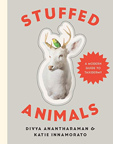 Compare Textbook Prices for Stuffed Animals: A Modern Guide to Taxidermy Illustrated Edition ISBN 9781581573329 by Anantharaman, Divya,Innamorato, Katie