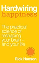 By Author Hardwiring Happiness: The Practical Science of Reshaping Your Brain-and Your Life