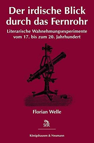 Der irdische Blick durch das Fernrohr: Literarische Wahrnehmungsexperimente vom 17. bis zum 20. Jahrhundert