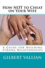 How NOT to Cheat on Your Wife: A Guide for Building Strong Relationships