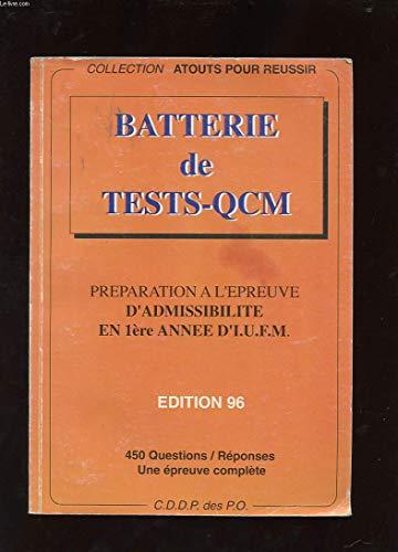 BATTERIE DE TESTS-QCM. ADMISSIBILITE EN 1ERE ANNEE D\'I.U.F.M. PREPARATION A L\'EPREUVE. EDITION 96