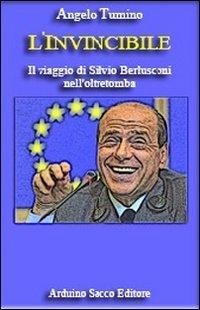 L'invincibile. Il viaggio di Silvio Berlusconi nell'oltretomba