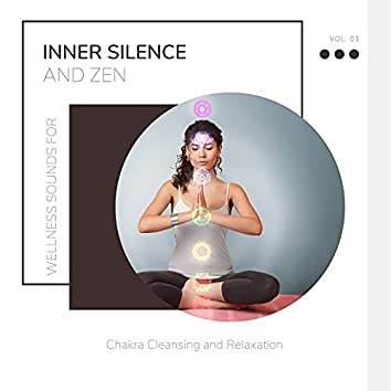 Inner Silence And Zen - Wellness Sounds For Chakra Cleansing And Relaxation Vol. 03