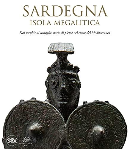 Sardegna. Isola megalitica. Dai menhir ai nuraghi: storie di pietra nel cuore del Mediterraneo