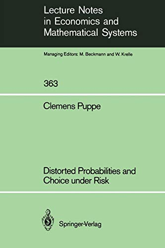 Distorted Probabilities and Choice under Risk (Lecture Notes in Economics and Mathematical Systems, 363, Band 363)