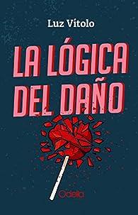 La lógica del daño par Luz Vitolo