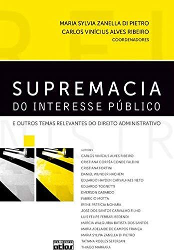 Supremacia Do Interesse Público E Outros Temas Relevantes Do Direito Administrativo