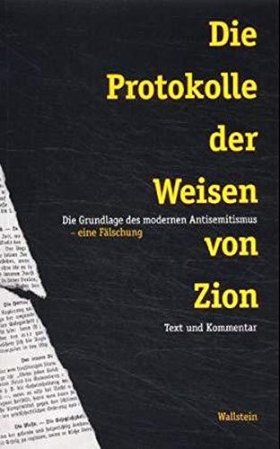 Die Protokolle der Weisen von Zion: Die Grundlage des modernen Antisemitismus - eine Fälschung. Text und Kommentar
