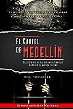 El cartel de Medellín: La historia de la organización que sacudió al mundo entero